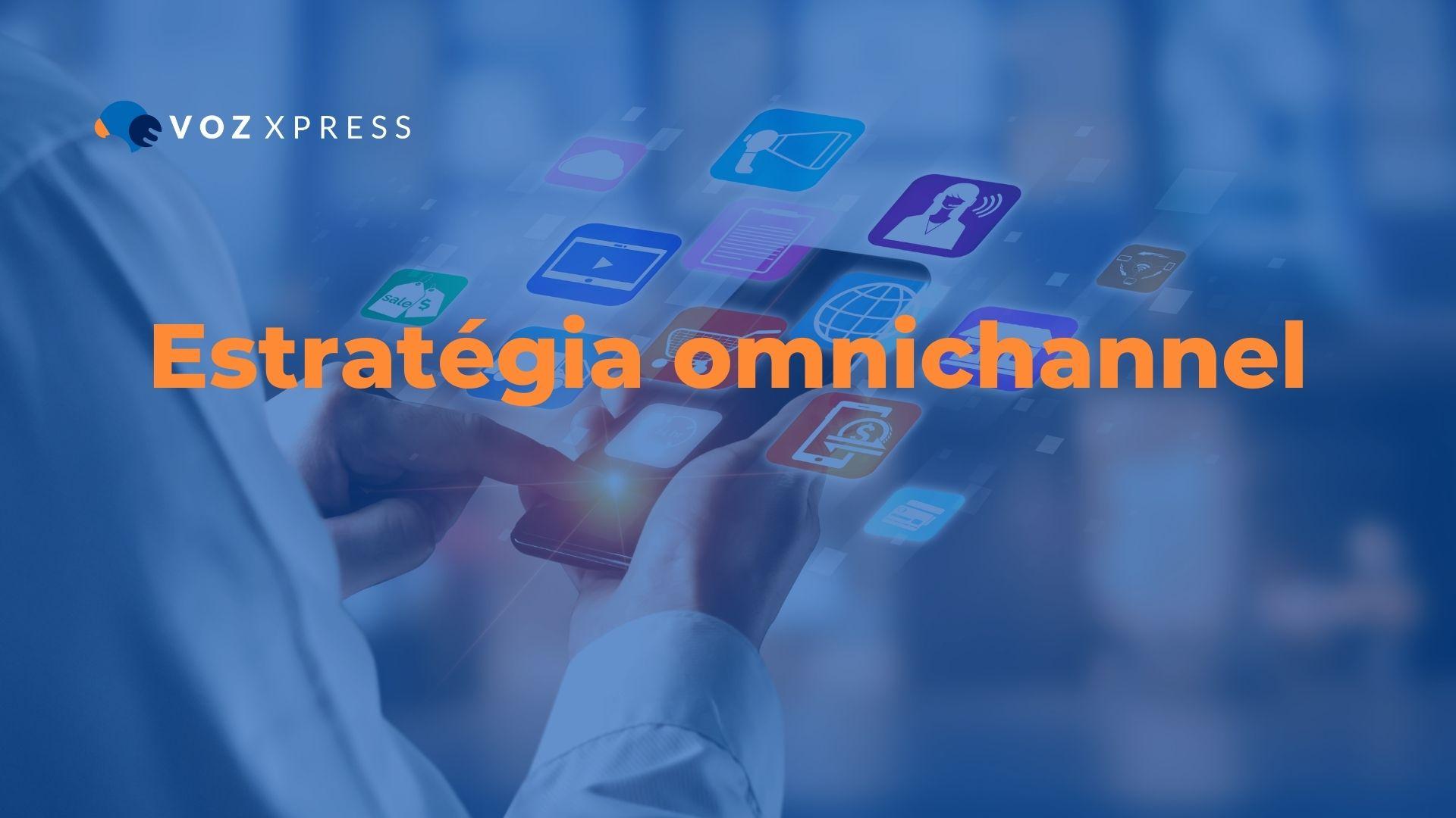 Omnichannel: entenda como estratégia pode ajudar no sucesso do cliente